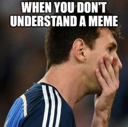 Dont understand memes